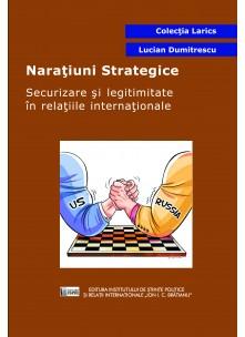 Narațiuni Strategice.Securizare și legitimitate în relațiile internaționale.