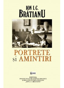 Ion I.C.Brătianu Portrete și Amintiri