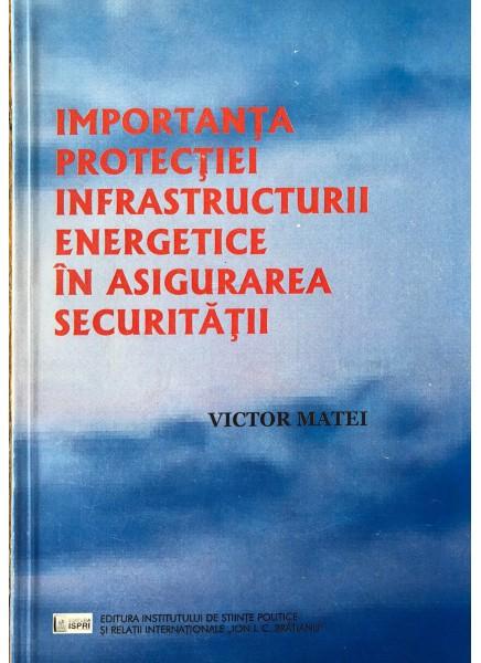 Importanţa protecţiei infrastructurii energetice în asigurarea securităţii