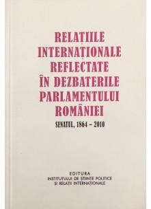 Relaţiile internaţionale reflectate în dezbaterile Parlamentului României - Senatul 1864-2010 • Volumul al II-lea