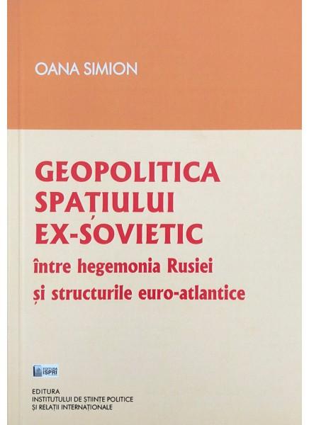 Geopolitica spaţiului ex-sovietic între hegemonia Rusiei şi structurile euro-atlantice
