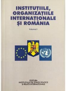 Instituţiile, organizaţiile internaţionale şi România - Volumul I şi Volumul al II-lea
