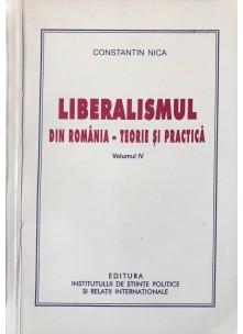 Liberalismul din România - teorie şi practică - Volumul IV