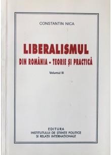 Liberalismul din România - teorie şi practică - Volumul III